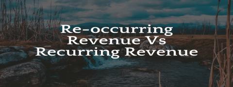 Re-occurring Revenue Vs Recurring Revenue